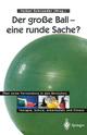 Der grosse Ball - eine runde Sache?
