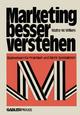 Marketing besser verstehen - Malte W. Wilkes