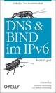 DNS und BIND im IPv6 - kurz & gut - Cricket Liu