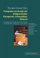 Fotografie als Quelle der Zeitgeschichte: Kategorien, Schauplätze, Akteure - Daniela Kneissl
