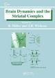 Brain Dynamics and the Striatal Complex - Robert Miller; Jeffrey Wickens