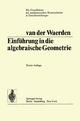 Einführung In Die Algebraische Geometrie - Bartel Leendert Van Der Waerden
