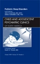 Pediatric Sleep Disorders, an Issue of Child and Adolescent Psychiatric Clinics of North America