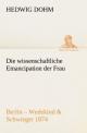 Die wissenschaftliche Emancipation der Frau - Hedwig Dohm