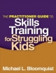 Practitioner Guide to Skills Training for Struggling Kids