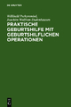 Praktische Geburtshilfe mit geburtshilflichen Operationen - Willibald Pschyrembel; Joachim W. Dudenhausen