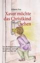 Xaver möchte das Christkind sehen - Wilhelm Putz