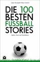 Die 100 besten Fußball-Stories - Tobias Friedrich;  Lothar Berndorff