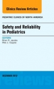 Safety and Reliability in Pediatrics, an Issue of Pediatric Clinics