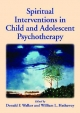Spiritual Interventions in Child and Adolescent Psychotherapy