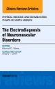 Electrodiagnosis of Neuromuscular Disorders, an Issue of Physical Medicine and Rehabilitation Clinics