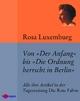Von 'Der Anfang' bis 'Die Ordnung herrscht in Berlin' - Rosa Luxemburg; Günter Regneri