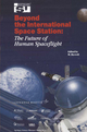 Beyond the International Space Station: The Future of Human Spaceflight - Michael J Rycroft