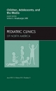 Children, Adolescents, and the Media, an Issue of Pediatric Clinics