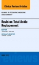 Revision Total Ankle Replacement, an Issue of Clinics in Podiatric Medicine and Surgery
