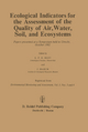 Ecological Indicators for the Assessment of the Quality of Air, Water, Soil, and Ecosystems - E. P. H. Best; J. Haeck