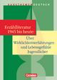 Kursthemen Deutsch / Erzählliteratur 1945 bis heute: Über Wirklichkeitserfahrungen und Lebensgefühle Jugendlicher - Alexander Joist; Deborah Mohr; Dietrich Erlach; Bernd Schurf