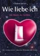 WIE LIEBE ICH - Die Macht der Gefühle: Ein psychologisch-sinnlicher Ratgeber für Frauen - Caroline DeClair