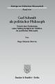 Carl Schmitt als politischer Philosoph. Versuch einer Bestimmung seiner Stellung bezüglich der Tradition der praktischen Philosophie