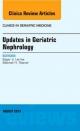 Updates in Geriatric Nephrology, an Issue of Clinics in Geriatric Medicine
