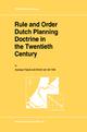 Rule and Order Dutch Planning Doctrine in the Twentieth Century - Andreas Faludi; A.J. van der Valk