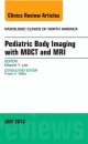 Pediatric Body Imaging with Advanced MDCT and MRI, an Issue of Radiologic Clinics of North America