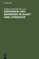 Erkennen und Erinnern in Kunst und Literatur - Wolfgang Frühwald;  Dietmar Peil;  Michael Schilling;  Peter Strohschneider