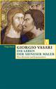 Die Leben der Sieneser Maler - Giorgio Vasari; Alessandro Nova