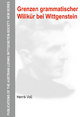 Grenzen grammatischer Willkür bei Wittgenstein (Publications of the Austrian Ludwig Wittgenstein Society ? New Series, Band 18)