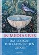 In medias res - Das Lexikon der lateinischen Zitate - Ernst Bury; Ernst Bury