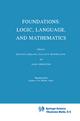 Foundations: Logic, Language, and Mathematics - Hugues Leblanc; Elliott Mendelson; Alex Orenstein