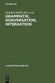 Grammatik, Konversation, Interaktion - Elisabeth Gülich;  Thomas Kotschi