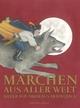 Märchen aus aller Welt - Sonderausgabe - Nikolaus Heidelbach; Hans-Joachim Gelberg