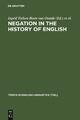 Negation in the History of English - Ingrid Tieken-Boon van Ostade;  Gunnel Tottie;  Wim van der Wurff