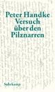 Versuch über den Pilznarren - Peter Handke