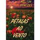 Pétalas ao Vento - Milton Menezes