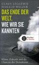 Das Ende der Welt, wie wir sie kannten - Claus Leggewie;  Harald Welzer