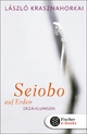 Seiobo auf Erden - László Krasznahorkai