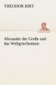 Alexander der Große und das Weltgriechentum - Theodor Birt