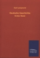 Deutsche Geschichte. Bd.1 - Karl Lamprecht