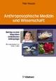 Anthroposophische Medizin und Wissenschaft - Peter Heusser
