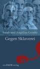 Sarah und Angelina Grimké: Gegen Sklaverei - Ursula I. Meyer