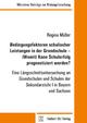Bedingungsfaktoren schulischer Leistungen in der Grundschule – (Womit) Kann Schulerfolg prognostiziert werden - Regina Müller
