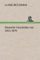 Deutsche Geschichte von 1815-1870 - Luise Büchner