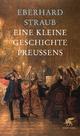 Eine kleine Geschichte Preußens - Eberhard Straub