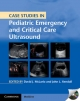 Case Studies in Pediatric Emergency and Critical Care Ultrasound with DVD-ROM