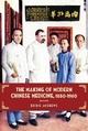 Making of Modern Chinese Medicine, 1850-1960
