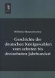 Geschichte der deutschen Königswahlen vom zehnten bis dreizehnten Jahrhundert - Wilhelm Maurenbrecher