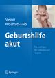 Geburtshilfe akut - Eric Steiner; Thomas Hitschold; Heinz Kölbl