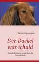 Der Dackel war schuld - Patricia Oppermann